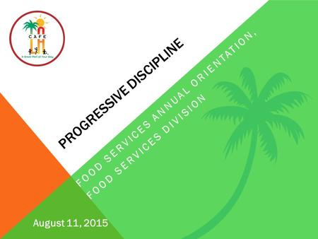 PROGRESSIVE DISCIPLINE FOOD SERVICES ANNUAL ORIENTATION, FOOD SERVICES DIVISION August 11, 2015.