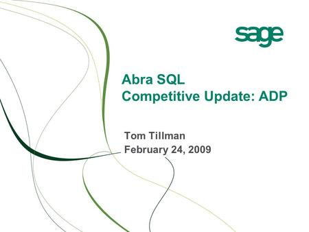 Abra SQL Competitive Update: ADP Tom Tillman February 24, 2009.