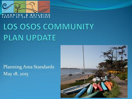 Planning Area Standards May 18, 2015. Outline of today's meeting Introductions Recap of previous community meetings Planning Area Standards Discussion.