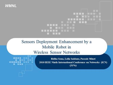 WMNL Sensors Deployment Enhancement by a Mobile Robot in Wireless Sensor Networks Ridha Soua, Leila Saidane, Pascale Minet 2010 IEEE Ninth International.