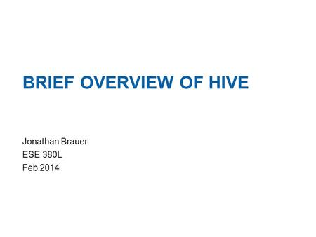Penwell Debug Intel Confidential BRIEF OVERVIEW OF HIVE Jonathan Brauer ESE 380L Feb 2014 1.