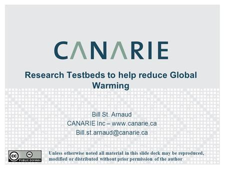 Research Testbeds to help reduce Global Warming Bill St. Arnaud CANARIE Inc –  Unless otherwise noted all material.