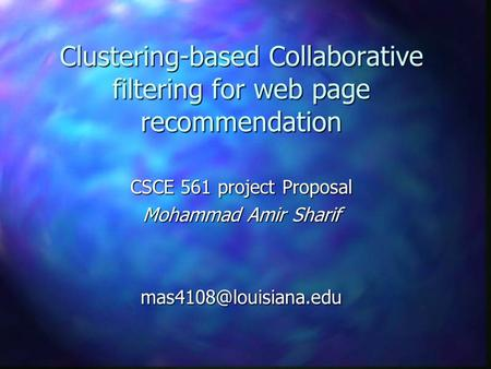 Clustering-based Collaborative filtering for web page recommendation CSCE 561 project Proposal Mohammad Amir Sharif