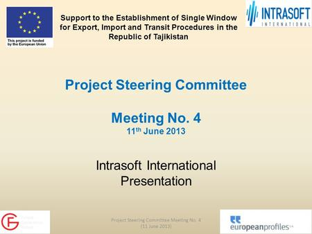Project Steering Committee Meeting No. 4 11 th June 2013 Intrasoft International Presentation Project Steering Committee Meeting No. 4 (11 June 2013) 1.