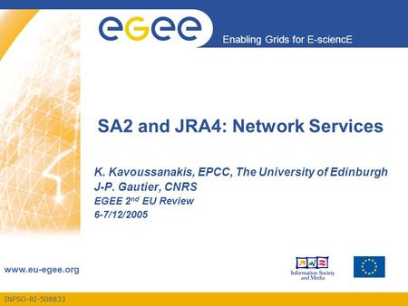 INFSO-RI-508833 Enabling Grids for E-sciencE www.eu-egee.org SA2 and JRA4: Network Services K. Kavoussanakis, EPCC, The University of Edinburgh J-P. Gautier,