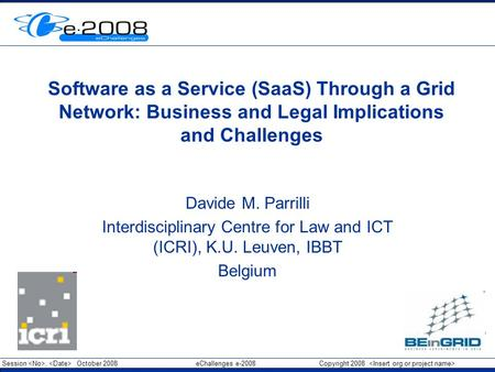 Session, October 2008 eChallenges e-2008 Copyright 2008 Insert Org Logo in Master slide Software as a Service (SaaS) Through a Grid Network: Business and.