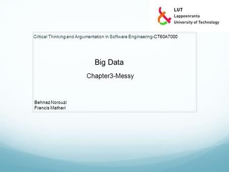 Critical Thinking and Argumentation in Software Engineering-CT60A7000 Big Data Chapter3-Messy Behnaz Norouzi Francis Matheri.