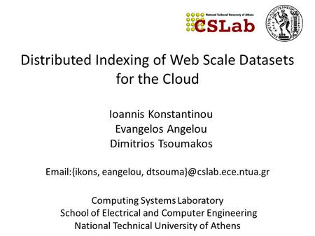 Distributed Indexing of Web Scale Datasets for the Cloud  {ikons, eangelou, Computing Systems Laboratory School of Electrical.