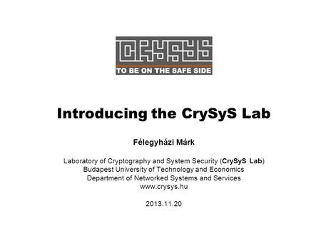 Introducing the CrySyS Lab Félegyházi Márk Laboratory of Cryptography and System Security (CrySyS Lab) Budapest University of Technology and Economics.