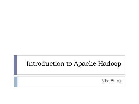 Introduction to Apache Hadoop Zibo Wang. Introduction  What is Apache Hadoop?  Apache Hadoop is a software framework which provides open source libraries.
