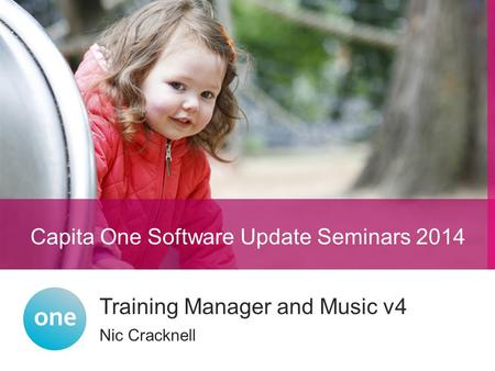Nic Cracknell Training Manager and Music v4 Capita One Software Update Seminars 2014.