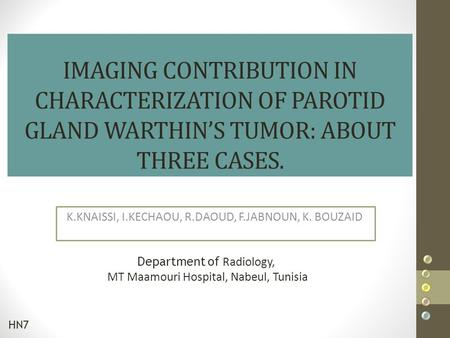 IMAGING CONTRIBUTION IN CHARACTERIZATION OF PAROTID GLAND WARTHIN'S TUMOR: ABOUT THREE CASES. K.KNAISSI, I.KECHAOU, R.DAOUD, F.JABNOUN, K. BOUZAID Department.