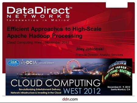 Efficient Approaches to High-Scale Apache Hadoop Processing Cloud Computing West - November 2012 11/9/2012 Joey Jablonski Practice Director, Analytic Services.