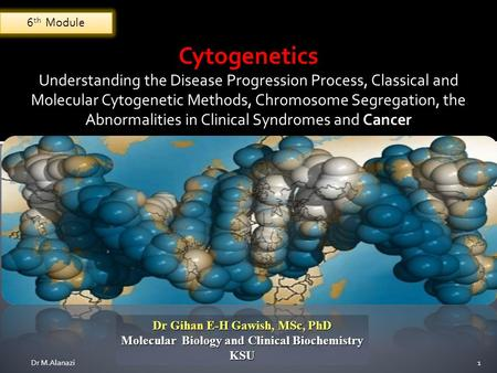 Dr Gihan E-H Gawish, MSc, PhD Molecular Biology and Clinical Biochemistry KSU Cytogenetics Understanding the Disease Progression Process, Classical and.