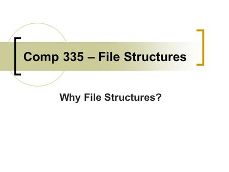 Comp 335 – File Structures Why File Structures?. Goal of the Class To develop an understanding of the file I/O process. Software must be able to interact.
