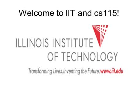 Welcome to IIT and cs115!. CS 115 - Sec. Jon Hanrath - 214 SB Office Hours: –TBD.