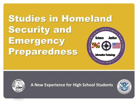 Studies in Homeland Security and Emergency Preparedness May 28 th, 2009 Presenter: A New Experience for High School Students.