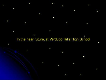 In the near future, at Verdugo Hills High School.