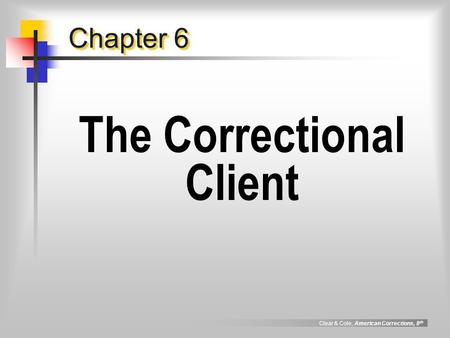 Clear & Cole, American Corrections, 8 th Chapter 6 The Correctional Client.