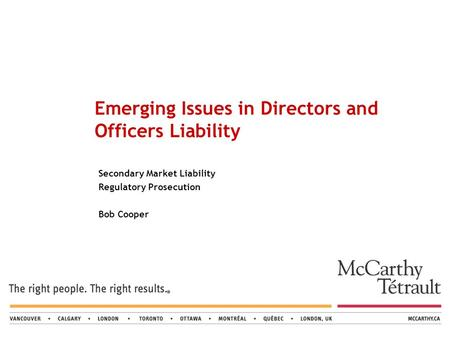 Secondary Market Liability Regulatory Prosecution Bob Cooper Emerging Issues in Directors and Officers Liability.