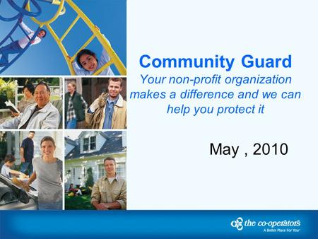 Community Guard Your non-profit organization makes a difference and we can help you protect it May, 2010.