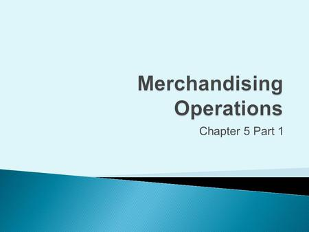 Chapter 5 Part 1.  Businesses that sell a product to customers  Inventory ◦ Merchandise held for sale ◦ Asset account Copyright (c) 2009 Prentice Hall.