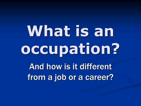 What is an occupation? And how is it different from a job or a career?
