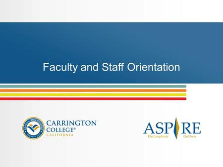 Faculty and Staff Orientation. This orientation is designed to help faculty and staff: Better understand the ASPIRE Student Assistance Program Learn how.