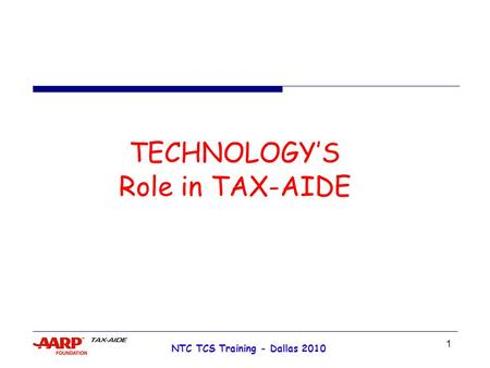 1 NTC TCS Training - Dallas 2010 TECHNOLOGY'S Role in TAX-AIDE.