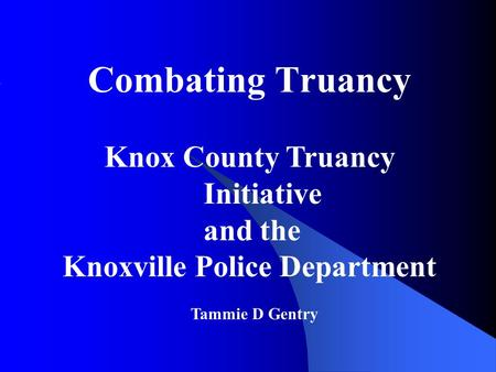 Combating Truancy Knox County Truancy Initiative and the