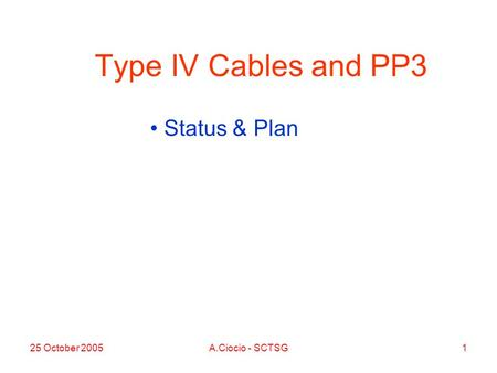25 October 2005A.Ciocio - SCTSG1 Type IV Cables and PP3 Status & Plan.