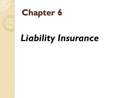 Chapter 6 Liability Insurance. What is Liability Insurance? There are many different types of insurance policies available, but liability insurance is.