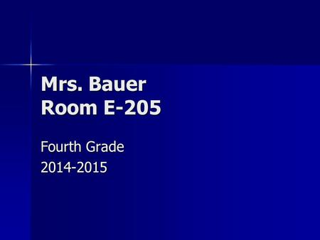 Mrs. Bauer Room E-205 Fourth Grade 2014-2015. Curriculum Night Agenda Weekly Schedule Weekly Schedule Discipline Policy Discipline Policy Topics of Study.