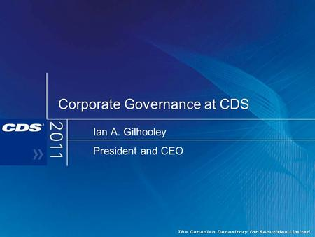 Corporate Governance at CDS Ian A. Gilhooley President and CEO.