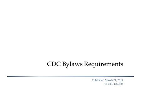 CDC Bylaws Requirements Published March 21, 2014 13 CFR 120.823.
