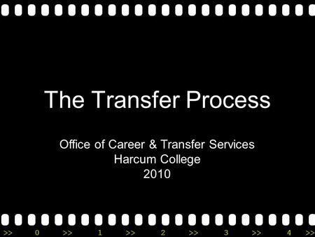 >>0 >>1 >> 2 >> 3 >> 4 >> The Transfer Process Office of Career & Transfer Services Harcum College 2010.