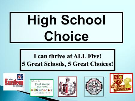 High School Choice. What is high school Choice? Grade 8 Students attending a Downcounty Consortium (DCC) middle school or residing in the DCC attendance.