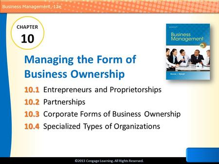 ©2013 Cengage Learning. All Rights Reserved. Business Management, 13e Managing the Form of Business Ownership 10.1 10.1 Entrepreneurs and Proprietorships.