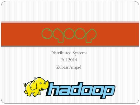 Distributed Systems Fall 2014 Zubair Amjad. Outline Motivation What is Sqoop? How Sqoop works? Sqoop Architecture Import Export Sqoop Connectors Sqoop.