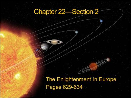 Chapter 22—Section 2 The Enlightenment in Europe Pages 629-634.