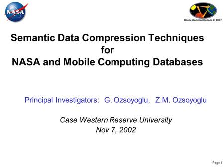 Page 1 Semantic Data Compression Techniques for NASA and Mobile Computing Databases Principal Investigators: G. Ozsoyoglu, Z.M. Ozsoyoglu Case Western.