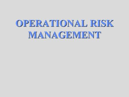 OPERATIONAL RISK MANAGEMENT. The Benefits of Risk Management Reduction in Material and Property Damage. Effective Mission Accomplishment. Reduction in.