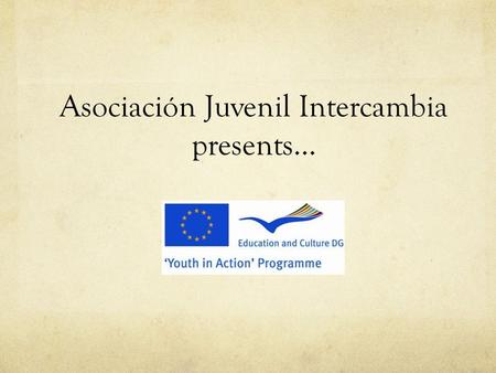 Asociación Juvenil Intercambia presents…. A Campaign for Culture and Arts.