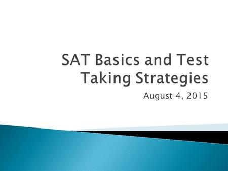 August 4, 2015.  https://sat.collegeboard.org/about-tests/sat https://sat.collegeboard.org/about-tests/sat.