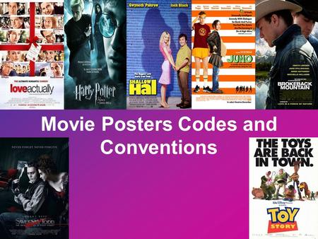 Movie Posters Codes and Conventions. What is a Movie Poster? A movie poster can be seen in a number of lights: some see them as a work of art but their.