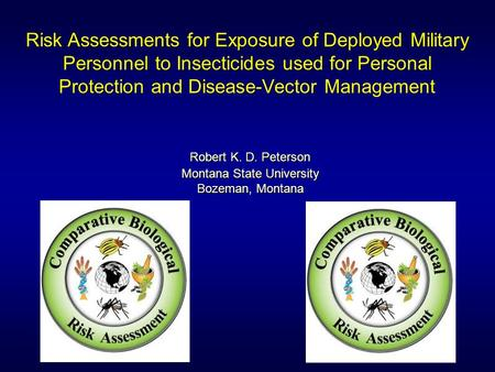 Risk Assessments for Exposure of Deployed Military Personnel to Insecticides used for Personal Protection and Disease-Vector Management Robert K. D. Peterson.