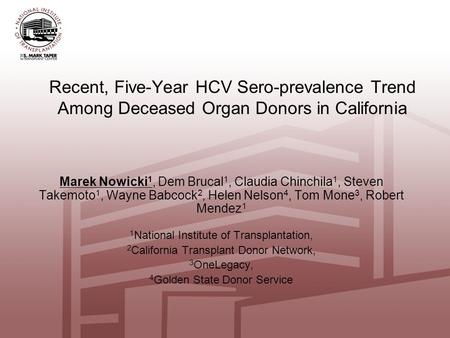 Recent, Five-Year HCV Sero-prevalence Trend Among Deceased Organ Donors in California Marek Nowicki 1, Dem Brucal 1, Claudia Chinchila 1, Steven Takemoto.