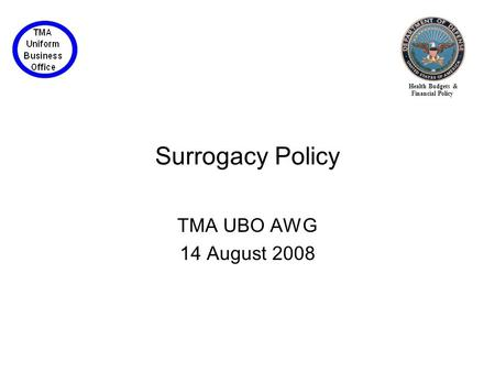 Health Budgets & Financial Policy Surrogacy Policy TMA UBO AWG 14 August 2008.