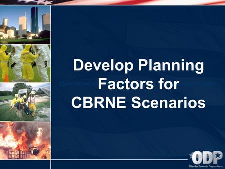 State Homeland Security Assessment and Strategy Program Develop Planning Factors for CBRNE Scenarios.