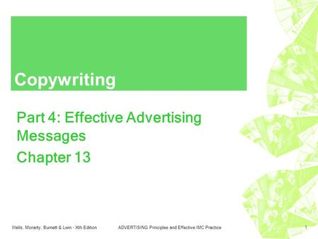 Wells, Moriarty, Burnett & Lwin - Xth EditionADVERTISING Principles and Effective IMC Practice1 Copywriting Part 4: Effective Advertising Messages Chapter.